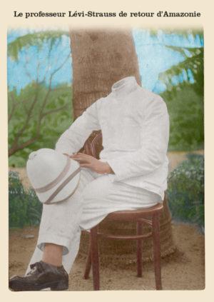 Les belles cartes postales de Bébert Plonk & Replonk – Collection «L'Univers à l'envers» – Le professeur Lévi-Strauss de retour d'Amazonie.