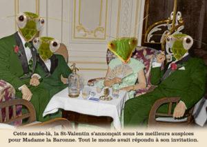 Les belles cartes postales de Bébert Plonk & Replonk – Collection «L'Univers à l'envers» – Cette année là, la St Valentin s'annonçait sous les meilleures auspices pour Madame la Baronne. Tout le monde avait répondu à son invitation.